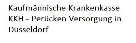Kaufmaennische Krankenkasse KKH Peruecken Versorgung in Duesseldorf